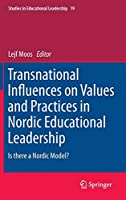 Transnational Influences on Values and Practices in Nordic Educational Leadership: Is there a Nordic Model? (Studies in Educational Leadership (19))