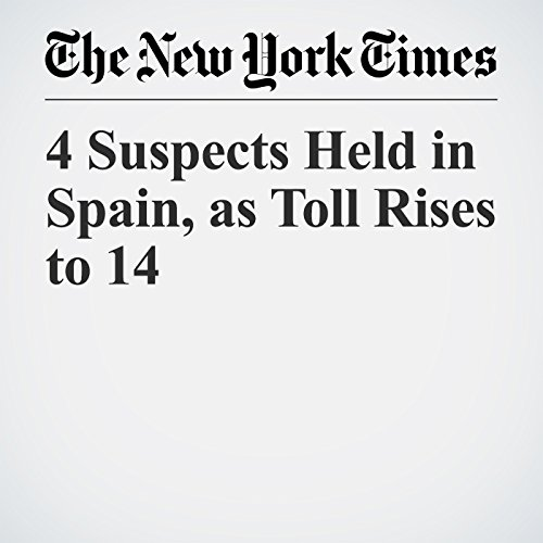 4 Suspects Held in Spain, as Toll Rises to 14 copertina
