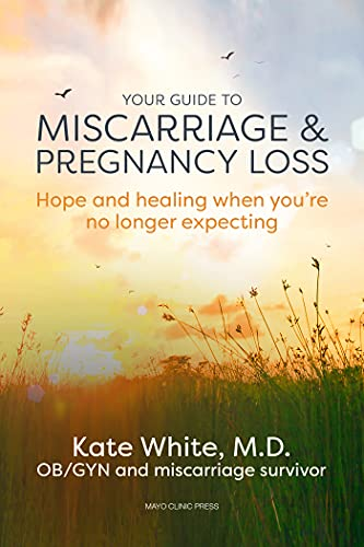 Your Guide to Miscarriage and Pregnancy Loss: Hope and Healing When You're No Longer Expecting