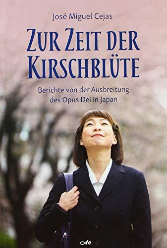 Zur Zeit der Kirschblüte: Berichte von der Ausbreitung des Opus Dei in Japan