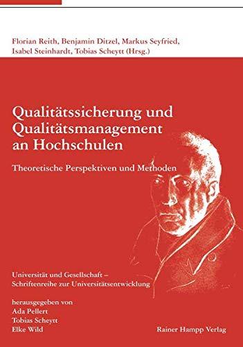 Qualitätssicherung und Qualitätsmanagement an Hochschulen: Theoretische Perspektiven und Methoden (Universität und Gesellschaft: Schriftenreihe zur Universitätsentwicklung)