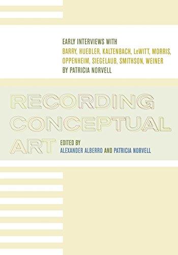 Recording Conceptual Art: Early Interviews with Barry, Huebler, Kaltenbach, LeWitt, Morris, Oppenheim, Siegelaub, Smithson, Weiner