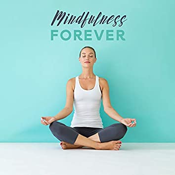 Mindfulness Forever: Relaxing Deep Meditation, Yoga Training, Inner Balance, Calming Spiritual Therapy, Zen Serenity, Meditation Mindfulness Songs