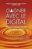 Gagner avec le digital: Comment les technologies numériques transforment les...