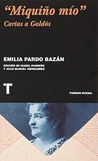 """""""Miquiño mío"""": Cartas a Galdós par Emilia Pardo Bazán"""