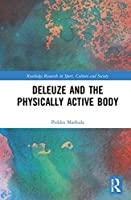 Deleuze and the Physically Active Body (Routledge Research in Sport, Culture and Society)