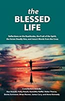 The Blessed Life: Reflections On The Beatitudes, The Fruit Of The Spirit, The Seven Deadly Sins and Jesus's Words From The Cross
