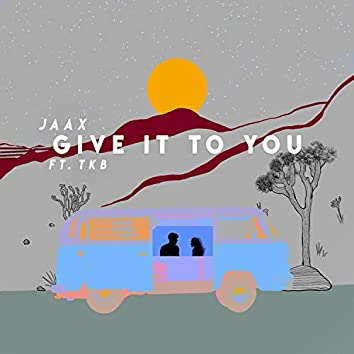 Give It to You (feat. TKB)