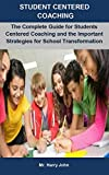 Student Centered Coaching: Student Centered Coaching: The Complete Guide For Students Centered Coaching And The Important Strategies For School Transformation (English Edition)