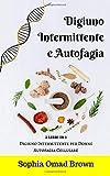 digiuno intermittente e autofagia: 2 libri in 1 (digiuno intermittente per donne e autofagia cellulare) come attivare la rigenerazione cellulare attraverso dieta e digiuno