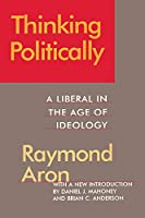 Thinking Politically: Liberalism in the Age of Ideology