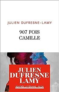 907 fois Camille de Julien Dufresne-Lamy - Editions Plon