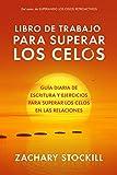 Libro De Trabajo Para Superar Los Celos: Guía Diaria De Escritura Y Ejercicios Para Superar Los Celos En Las Relaciones