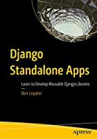 Django Standalone Apps: Learn to Develop Reusable Django Libraries Front Cover