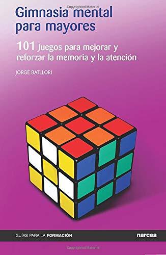 Gimnasia mental para mayores: 101 Juegos para mejorar y reforzar la memoria y la atención (Guías para la Formación)