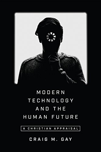 Image of Modern Technology and the Human Future: A Christian Appraisal