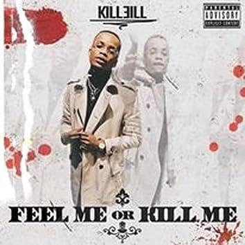 Feel Me or Kill Me