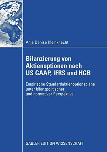 Bilanzierung von Aktienoptionen nach US GAAP, IFRS und HGB: Empirische Standardaktienoptionspläne unter bilanzpolitischer und nomativer Perspektive
