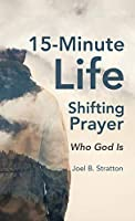 15-minute Life-shifting Prayer: Who God Is