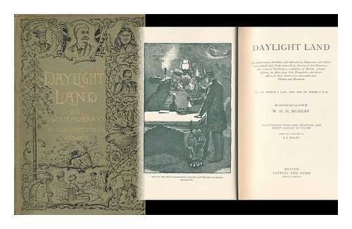 Daylight Land; the Experiences, Incidents, and Adventures, Humorous and Otherwise, Which Befel Judge John Doe, Tourist, of San Francisco; Mr. Cephas Pepperell, Capitalist of Boston; Colonel Goffe, the Man from New Hampshire, and Divers Others...