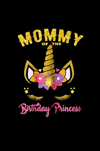 Mommy of the Birthday Princess Unicorn Girl Outfit Notebook College Ruled 6x9 inch 114 pages