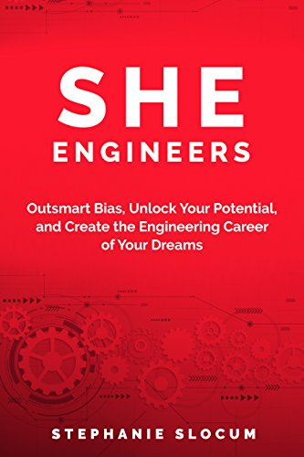 She Engineers: Outsmart Bias, Unlock your Potential, and Create the Engineering Career of your Dreams (English Edition)