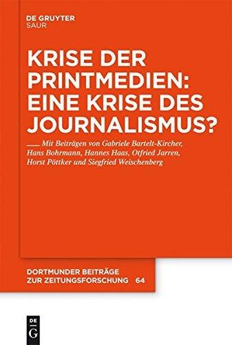 Krise der Printmedien: Eine Krise des Journalismus? (Dortmunder Beiträge zur Zeitungsforschung 64)