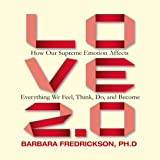 Love 2.0: How Our Supreme Emotion Affects Everything We Feel, Think, Do, and Become...