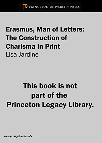 Erasmus, Man of Letters: The Construction of Charisma in Print (Princeton Legacy Library) by Lisa Jardine (2014-07-14)