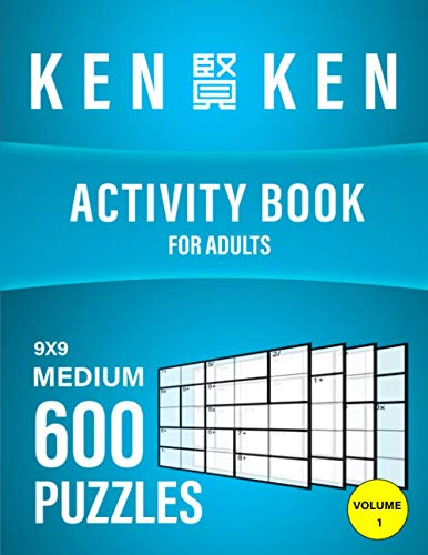 KenKen Activity Book For Adult 600 Puzzles 9x9 Medium: Activity Math And Logic Puzzles For Challenging Your Mind