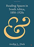 Reading Spaces in South Africa, 1850–1920s (Elements in Publishing and Book Culture)