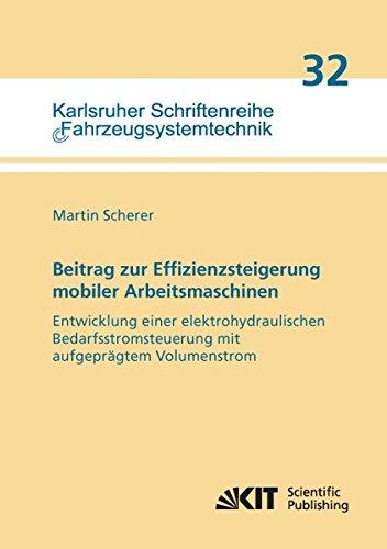 Beitrag zur Effizienzsteigerung mobiler Arbeitsmaschinen: Entwicklung einer elektrohydraulischen Bedarfsstromsteuerung mit aufgeprägtem Volumenstrom ... / Institut für Fahrzeugsystemtechnik)