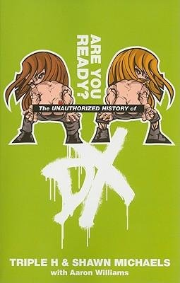 [(The Unauthorized History of DX: Are You Ready )] [Author: Triple H] [Oct-2009]