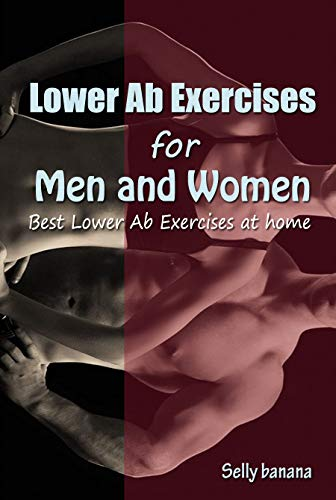 Lower Ab Exercises for Men and Women: Best Lower Ab Exercises at Home (English Edition)