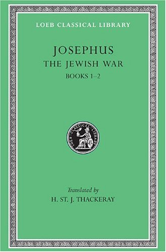 Josephus: The Jewish War, Books I-II (Loeb Classical Library No. 203)