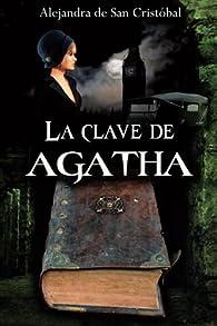 La clave de Agatha par Alejandra de San Cristóbal Espiga