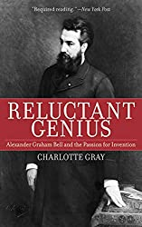 Reluctant Genius: Alexander Graham Bell and the Passion for Invention: Charlotte Gray
