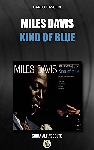 Miles Davis - Kind of Blue: Guida all'ascolto (Dischi da leggere) (Italian Edition)