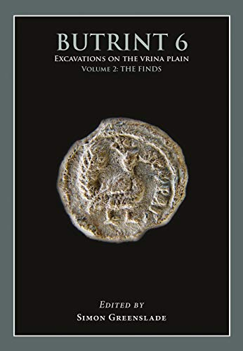 Butrint 6: Excavations on the Vrina Plain Volume 2: The Finds (Butrint Archaeological Monographs)