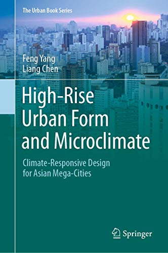 High-Rise Urban Form and Microclimate: Climate-Responsive Design for Asian Mega-Cities (The Urban Bo