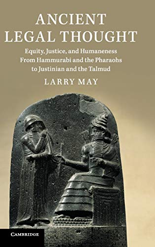 Ancient Legal Thought: Equity, Justice, and Humaneness From Hammurabi and the Pharaohs to Justinian and the Talmud