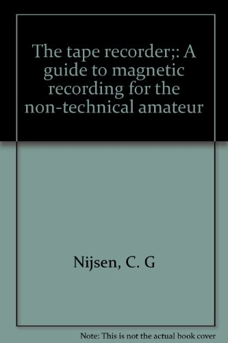 The tape recorder;: A guide to magnetic recording for the non-technical amateur