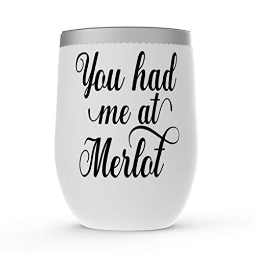 You Had Me at Merlot - Vaso de vino sin tallo, diseño de vaso de vino de acero inoxidable, color blanco, aislado, 12 onzas