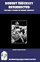 Robert Sheckley Resurrected: The Early Works of Robert Sheckley