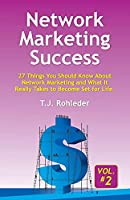 Network Marketing Success, Vol. 2: 27 Things You Should Know About Network Marketing and What It Really Takes to Become Set for Life.
