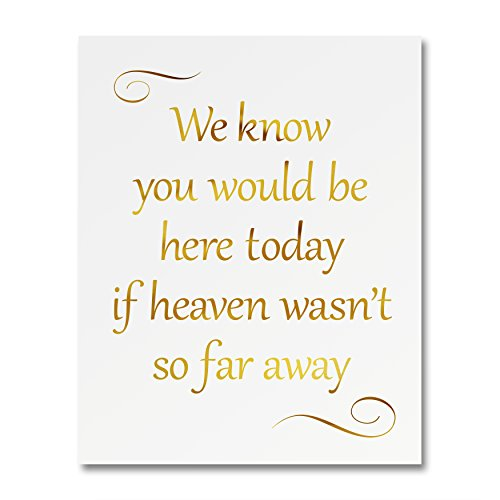 """""""We Know You Would Be Here Today If Heaven Wasn't So Far Away"""" Gold Foil Art Print Small Poster - 300gsm Silk Paper Card Stock, Wedding, Memorial, Inspirational Motivational Encouraging Quote 8' x 10'"""