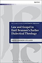 Law and Gospel in Emil Brunner's Earlier Dialectical Theology (T&T Clark Studies in Systematic Theology)