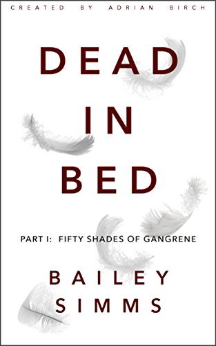 DEAD IN BED By Bailey Simms (Part 1: Fifty Shades of Gangrene) (English Edition)