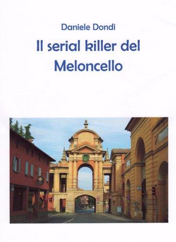 Il serial killer del Meloncello (Bologna Monogatari Vol. 2) (Italian Edition)