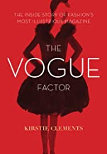 The Vogue Factor: The Inside Story of Fashion's Most Illustrious Magazine